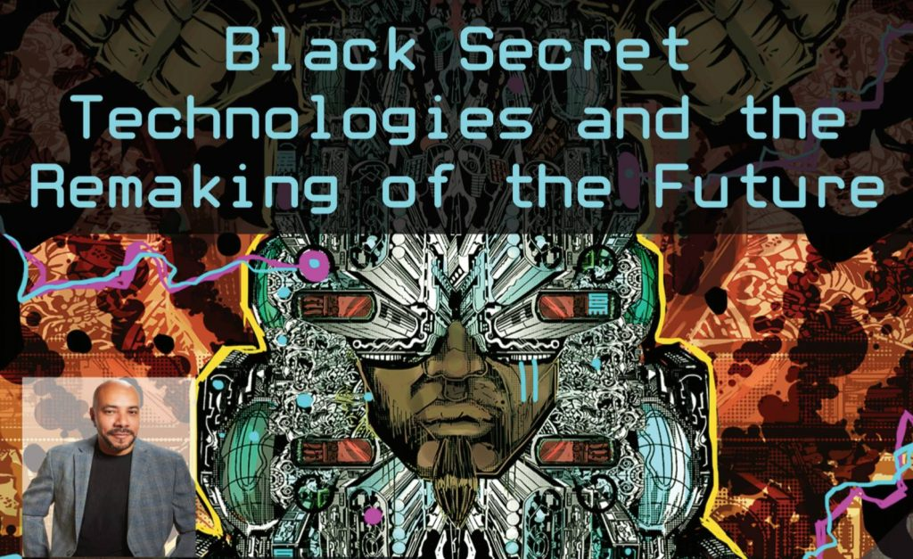 Black Secret Technologies and the Remaking of the Future